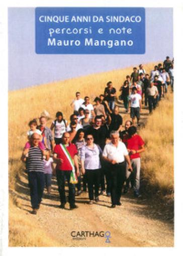 Cinque anni da sindaco. Percorsi e note - Mauro Mangano |