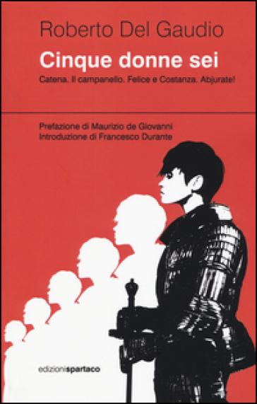 Cinque donne sei. Catena. Il campanello. Felice e Costanza. Abjurate! - Roberto Del Gaudio   Kritjur.org