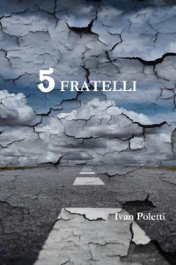 Cinque fratelli - Ivan Poletti   Ericsfund.org