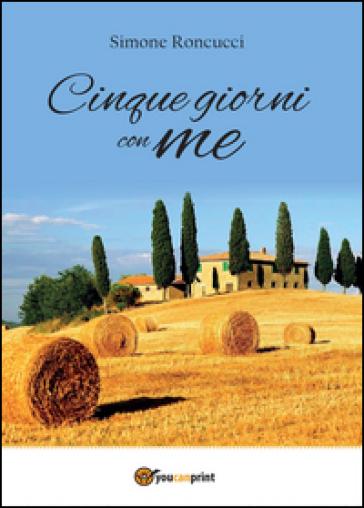 Cinque giorni con me - Simone Roncucci  