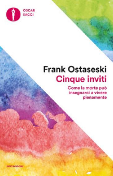 Cinque inviti. Come la morte può insegnarci a vivere pienamente - Frank Ostaseski | Thecosgala.com