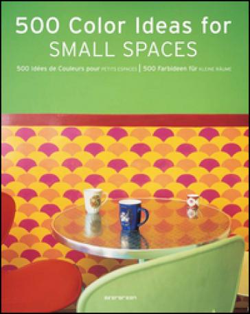 Cinquecento idee di colori per piccoli spazi. Ediz. italiana, spagnolo, portoghese