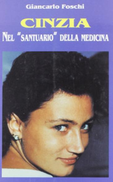 Cinzia. Nel «Santuario» della medicina - Giancarlo Foschi  