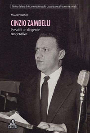 Cinzio Zambelli. Prassi di un dirigente cooperativo - Mario Viviani |