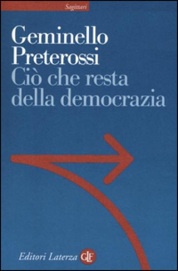 Ciò che resta della democrazia - Geminello Preterossi |