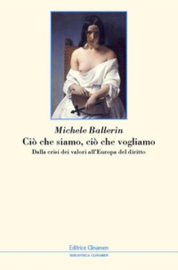 Ciò che siamo, ciò che vogliamo. Dalla crisi dei valori all'Europa del diritto - Michele Ballerin | Ericsfund.org