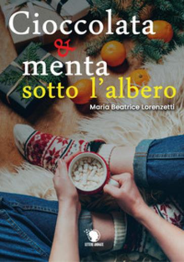 Cioccolata e menta sotto l'albero - Maria Beatrice Lorenzetti | Rochesterscifianimecon.com