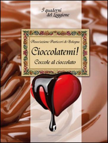 Cioccolàtemi. Coccole al cioccolato - Associazione pasticceri di Bologna |