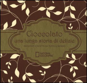 Cioccolato una lunga storia di delizie. Racconti e ricette da tutto il mondo - Howard-Yana Shapiro | Jonathanterrington.com
