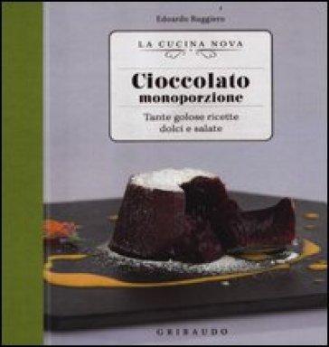 Cioccolato monoporzione. Tante golose ricette dolci e salate - Edoardo Ruggiero | Rochesterscifianimecon.com