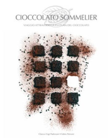Cioccolato sommelier. Viaggio attraverso la cultura del cioccolato - Chiara Padovani |
