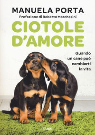 Ciotole d'amore. Quando un cane può cambiarti la vita - Manuela Porta | Thecosgala.com