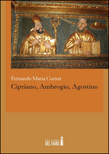 Cipriano, Ambrogio, Agostino - Fernand M. Cornet |