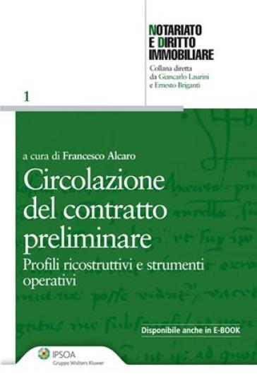 Circolazione del contratto preliminare. Profili ricostruttivi e strumenti operativi - Francesco Alcaro  