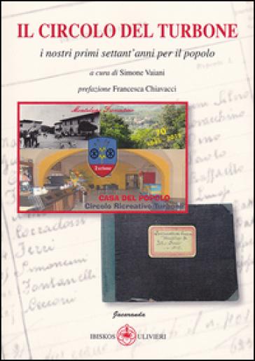 Il Circolo del Turbone. I nostri primi settant'anni per il popolo - S. Vaiani   Kritjur.org
