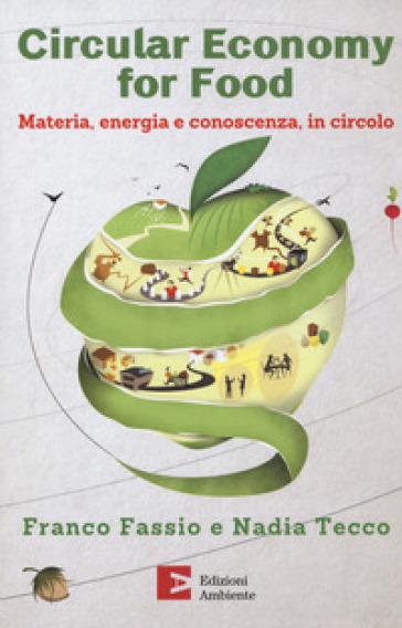 Circular economy for food. Materia, energia e conoscenza, in circolo - Franco Fassio pdf epub