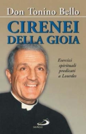 Cirenei della gioia. Esercizi spirituali predicati a Lourdes sul tema: «Sacerdoti per il mondo e per la Chiesa» - Antonio Bello  