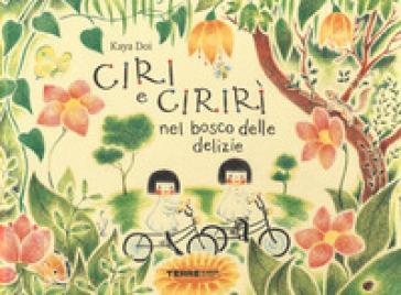 Ciri e Cirirì nel bosco delle delizie. Ediz. a colori - Kaya Doi |