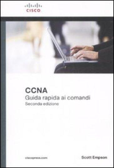 Cisco CCNA. Guida rapida ai comandi - Scott Empson |