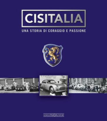 Cisitalia. Una storia di coraggio e passione - Nino Balestra |