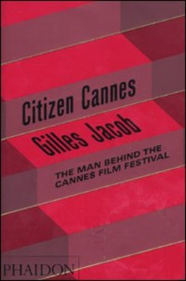 Citizen Cannes. The man behind the Festival