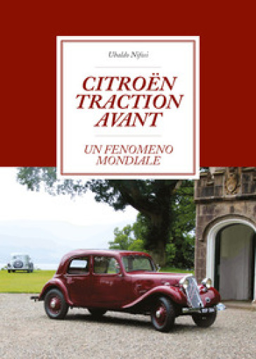 Citroen Traction Avant. Un fenomeno mondiale - Ubaldo Nifosi | Thecosgala.com