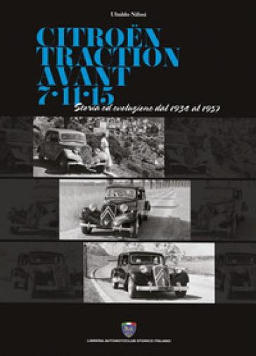 Citroen traction avant 7-11-15. Storia ed evoluzione dal 1934 al 1957 - Ubaldo Nifosi  