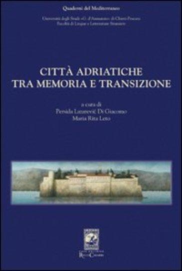 Città adriatiche tra memoria e transizione - P. L. Di Giacomo |