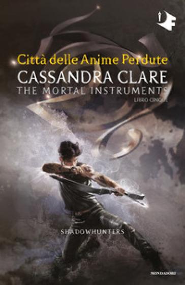 Città delle anime perdute. Shadowhunters. The mortal instruments. 5. - Cassandra Clare |