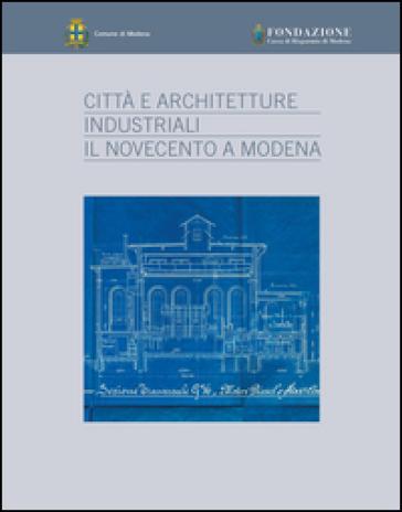 Città e architetture industriali. Il Novecento a Modena - Catia Mazzieri   Rochesterscifianimecon.com