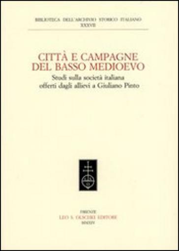 Città e campagna del Basso Medioevo. Studi sulla società italiana offerti dagli allievi a Giuliano Pinto