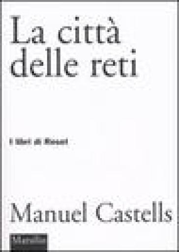 Città delle reti (La) - Manuel Castells |