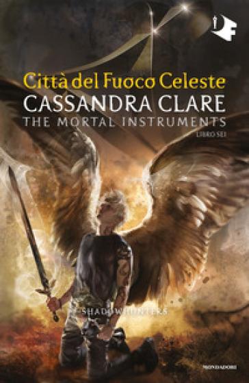 Città del fuoco celeste. Shadowhunters. The mortal instruments. 6. - Cassandra Clare   Thecosgala.com