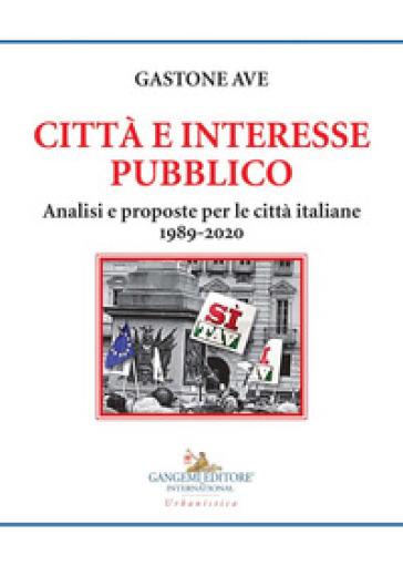 Città e interesse pubblico. Analisi e proposte per le città - Gastone Ave |