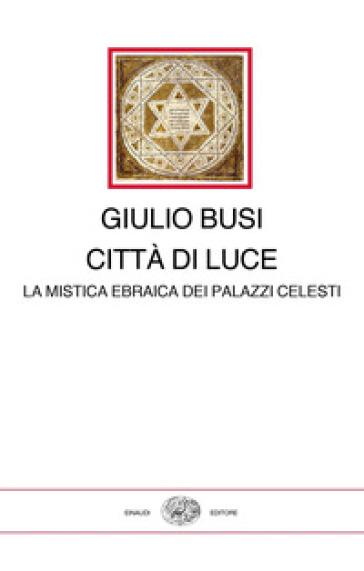 Città di luce. La mistica ebraica dei palazzi celesti - Giulio Busi |