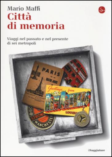 Città di memoria. Viaggi nel passato e nel presente di sei metropoli - Mario Maffi |