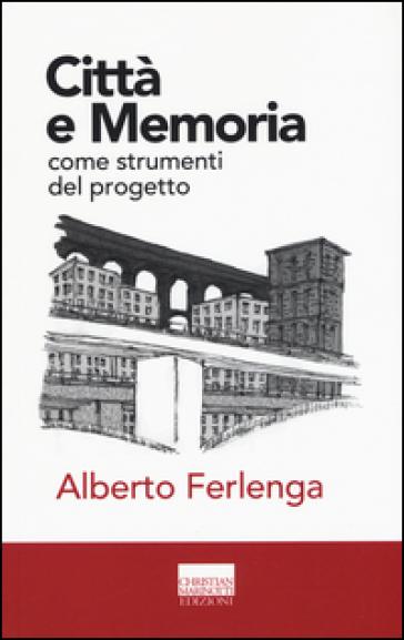 Città e memoria come strumenti del progetto - Alberto Ferlenga | Jonathanterrington.com