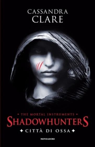 Città di ossa. Shadowhunters. The mortal instruments. 1. - Cassandra Clare |