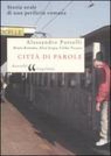 Città di parole. Storia orale di una periferia romana - Alessandro Portelli |