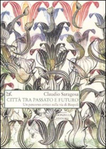 Città tra passato e futuro. Un percorso critico sulla via di Biopoli - Claudio Saragosa |