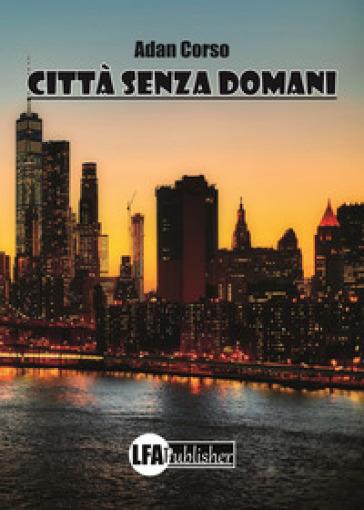 Città senza domani - Adan Corso |
