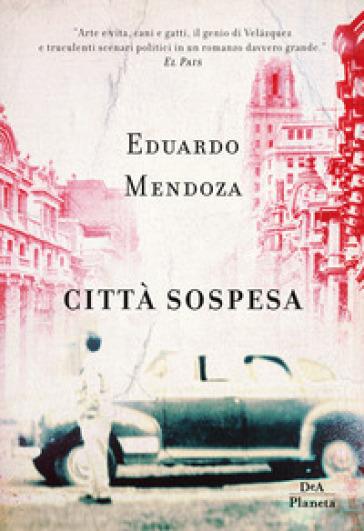 Città sospesa. Madrid 1936 - Eduardo Mendoza   Ericsfund.org