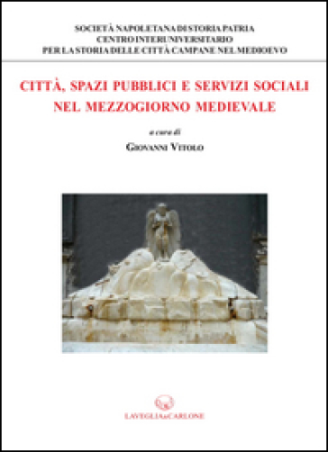 Città, spazi pubblici e servizi sociali nel Mezzogiorno medievale - G. Vitolo | Rochesterscifianimecon.com