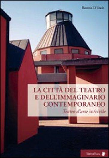 Città del teatro e dell'immaginario contemporaneo. Teatro dell'arte in-civile - Renzia D'Incà   Rochesterscifianimecon.com