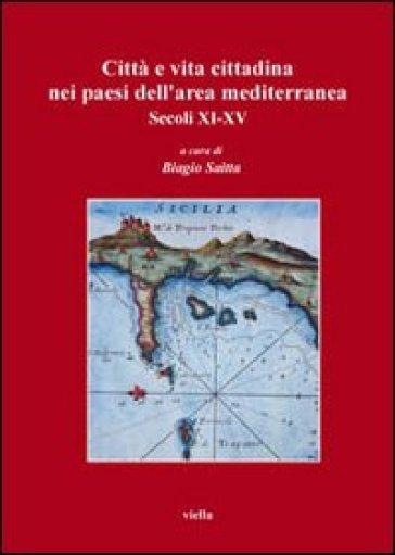 Città e vita cittadina nei paesi dell'area mediterranea. Secoli XI-XV - B. Saitta  