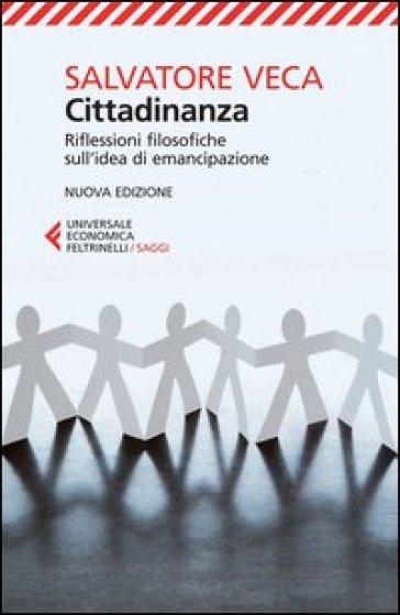 Cittadinanza. Riflessioni filosofiche sull'idea di emancipazione - Salvatore Veca |