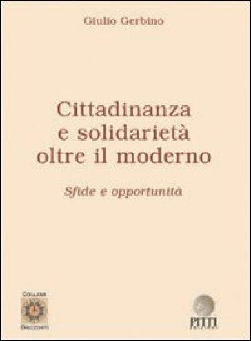 Cittadinanza e solidarietà. Oltre il moderno. Sfide e opportunità - Giulio Gerbino  