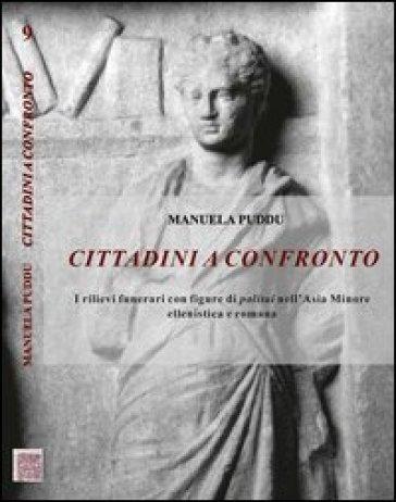 Cittadini a confronto. I rilievi funerari con figure di politai nell'Asia Minore ellenistica e romana - Manuela Puddu |