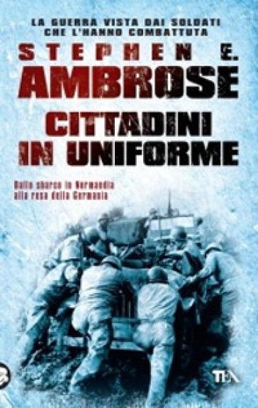 Cittadini in uniforme - Stephen E. Ambrose  