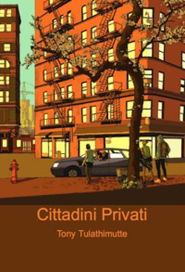 Cittadini privati - Tony Tulathimutte |